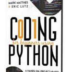 [PDF] [EPUB] CODING FOR BEGINNERS USING PYTHON: A HANDS-ON, PROJECT-BASED INTRODUCTION TO LEARN CODING WITH PYTHON Download