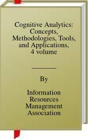[PDF] [EPUB] Cognitive Analytics: Concepts, Methodologies, Tools, and Applications, 4 volume Download by Information Resources Management Association