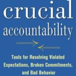[PDF] [EPUB] Crucial Accountability: Tools for Resolving Violated Expectations, Broken Commitments, and Bad Behavior Download
