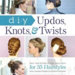 [PDF] [EPUB] DIY Updos, Knots,  Twists: Easy, Step-by-Step Styling Instructions for 35 Hairstyles—from Inverted Fishtails to Polished Ponytails! Download