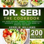 [PDF] [EPUB] DR. SEBI: The Cookbook: From Sea moss meals to Herbal teas, Smoothies, Desserts, Salads, Soups and Beyond…200+ Electric Recipes to Rejuvenate the Body Naturally (Dr Sebi Books Book 5) Download