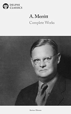 [PDF] [EPUB] Delphi Complete Works of A. Merritt (Illustrated) (Delphi Series Eleven Book 9) Download by A. Merritt