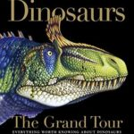 [PDF] [EPUB] Dinosaurs – The Grand Tour: Everything Worth Knowing About Dinosaurs from Aardonyx to Zuniceratops Download