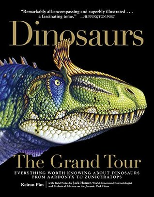 [PDF] [EPUB] Dinosaurs - The Grand Tour: Everything Worth Knowing About Dinosaurs from Aardonyx to Zuniceratops Download by Keiron Pim