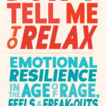 [PDF] [EPUB] Don't Tell Me to Relax: Emotional Resilience in the Age of Rage, Feels, and Freak-Outs Download