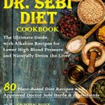 [PDF] [EPUB] Dr. Sebi Diet Cookbook: The Ultimate Guide with Alkaline Recipes for Lower High Blood Pressure and Naturally Detox the Liver Download