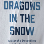[PDF] [EPUB] Dragons in the Snow: Avalanche Detectives and the Race to Beat Death in the Mountains Download