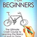 [PDF] [EPUB] Drawing: For Beginners! – The Ultimate Crash Course to Learning the Basics of How to Draw In No Time (With Pictures!) (Drawing, Drawing for Beginners, How to Draw, Art) Download