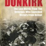 [PDF] [EPUB] Dunkirk: From Disaster to Deliverance – Testimonies of the Last Survivors Download