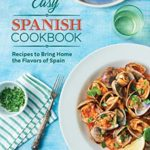 [PDF] [EPUB] Easy Spanish Cookbook: Recipes to Bring Home the Flavors of Spain Download