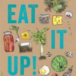 [PDF] [EPUB] Eat It Up!: 150 Recipes to Use Every Bit and Enjoy Every Bite of the Food You Buy Download