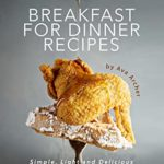[PDF] [EPUB] Eating Light – Breakfast for Dinner Recipes: Simple, Light and Delicious Breakfast at Night Recipes Download
