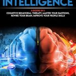 [PDF] [EPUB] Emotional Intelligence: 4 BOOKS in 1 – Cognitive Behavioral Therapy, Master Your Emotions, Rewire Your Brain, Improve Your People Skills Download