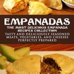 [PDF] [EPUB] Empanadas – The Most Delicious Empanada Recipes Collection: Tasty and Deliciously Seasoned Meats, Vegetables, and Cheeses Perfectly Prepared Download