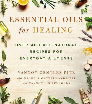 [PDF] [EPUB] Essential Oils for Healing: Over 400 All-Natural Recipes for Everyday Ailments Download by Vannoy Gentles Fite