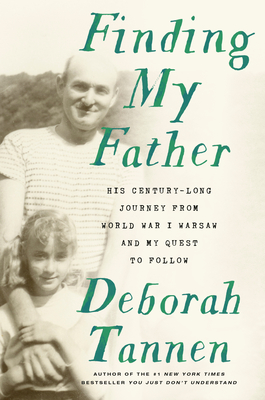 [PDF] [EPUB] Finding My Father: His Century-Long Journey from World War I Warsaw and My Quest to Follow Download by Deborah Tannen