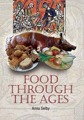 [PDF] [EPUB] Food Through the Ages: From Stuffed Dormice to Pineapple Hedgehogs Download by Anna Selby