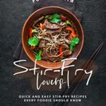 [PDF] [EPUB] For Die-Hard Stir-Fry Lovers!: Quick and Easy Stir-Fry Recipes Every Foodie Should Know Download