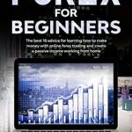 [PDF] [EPUB] Forex For Beginners: The Best 10 Advice For Learning How To Make Money With Online Forex Trading And Create A Passive Income Working From Home Download