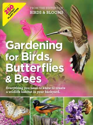 [PDF] [EPUB] Gardening for Birds, Butterflies, and Bees: Everything you need to Know to Create a wildlife Habitat in your Backyard Download by Editors at Birds and Blooms