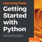 [PDF] [EPUB] Getting Started with Python: Understand key data structures and use Python in object-oriented programming Download