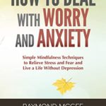 [PDF] [EPUB] How to Deal with Worry and Anxiety: Simple Mindfulness Techniques to Relieve Stress and Fear and Live a Life Without Depression Download