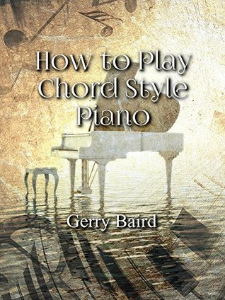 [PDF] [EPUB] How to Play Chord Style Piano Download by Gerry Baird