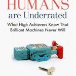 [PDF] [EPUB] Humans Are Underrated: What High Achievers Know that Brilliant Machines Never Will Download