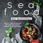 [PDF] [EPUB] Indelible Seafood for Festivities: Enjoy the Romance of The Sea Right from Your Kitchen Download