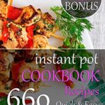 [PDF] [EPUB] Instant Pot Cookbook Quick and Easy: 660 Easy, Healthy and Fast Instant Pot Pressure Cooker Recipes That Will Blow Your Mind Download