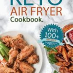 [PDF] [EPUB] KETO AIR FRYER COOKBOOK: 100+ delicious, quick and easy RECIPES for your HEALTHY LIFESTYLE Download