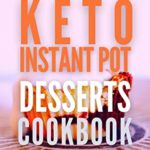 [PDF] [EPUB] Keto Instant Pot Desserts Cookbook: 70 Low Carb and Ketogenic Diet Pressure Cooker Desserts Recipes Made Easy and Delicious for Weight Loss and Healthy Life Download