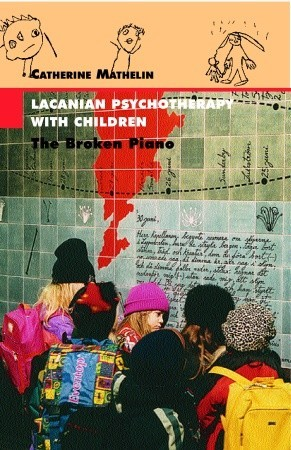 [PDF] [EPUB] Lacanian Psychotherapy with Children: The Broken Piano (The Lacanian Clinical Field) (The Lacanian Clinical Field) Download by Catherine Mathelin