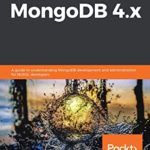 [PDF] [EPUB] Learn MongoDB 4.x: A guide to understanding MongoDB development and administration for NoSQL developers Download