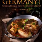 [PDF] [EPUB] Let's Explore Germany!: Amazing Recipes from The German Cuisine! Download