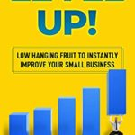 [PDF] [EPUB] Level Up!: Low Hanging Fruit to Instantly Improve Your Small Business Download