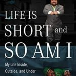 [PDF] [EPUB] Life Is Short and So Am I: My Life Inside, Outside, and Under the Wrestling Ring Download