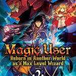 [PDF] [EPUB] Magic User: Reborn in Another World as a Max Level Wizard (Light Novel) Vol. 2 Download