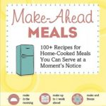 [PDF] [EPUB] Make-Ahead Meals: 100+ Recipes for Home-Cooked Meals You Can Serve at a Moment's Notice Download