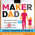 [PDF] [EPUB] Maker Dad: Lunch Box Guitars, Antigravity Jars, and 22 Other Incredibly Cool Father-Daughter DIY Projects Download