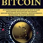 [PDF] [EPUB] Mastering Bitcoin: An introduction оn Bitсоin and hоw tо еаrn muсh mоnеу with Bitсоin and Mining (Bitcoin Mining, Bitcoin Trading, Cryptocurrency, Blockchain, Wallet and Business) Download