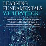 [PDF] [EPUB] Mastering Deep Learning Fundamentals with Python: The Absolute Ultimate Guide for Beginners To Expert and Step By Step Guide to Understand Python Programming Concepts Download