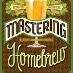 [PDF] [EPUB] Mastering Homebrew: The Complete Guide to Brewing Delicious Beer (Beer Brewing Bible, Homebrewing Book) Download