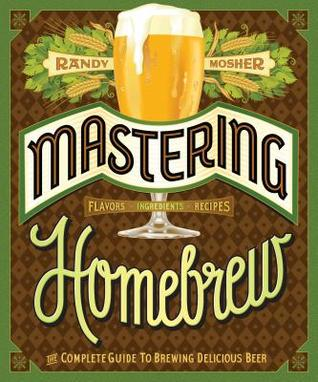 [PDF] [EPUB] Mastering Homebrew: The Complete Guide to Brewing Delicious Beer (Beer Brewing Bible, Homebrewing Book) Download by Randy Mosher