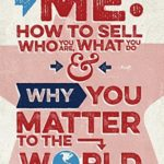 [PDF] [EPUB] Me: How to Sell Who You Are, What You Do, and Why You Matter to the World Download