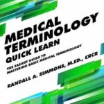 [PDF] [EPUB] Medical Terminology Quick Learn: The Easiest Guide to Mastering Basic Medical Terminology Download