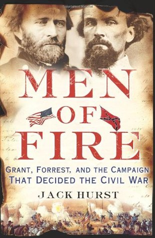 [PDF] [EPUB] Men of Fire: Grant, Forrest, and the Campaign That Decided the Civil War Download by Jack Hurst