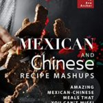 [PDF] [EPUB] Mexican and Chinese Recipe Mashups: Amazing Mexican-Chinese Meals That You Can't Miss! Download