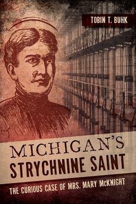 [PDF] [EPUB] Michigan's Strychnine Saint: The Curious Case of Mrs. Mary McKnight Download by Tobin T. Buhk