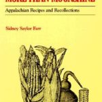 [PDF] [EPUB] More than Moonshine: Appalachian Recipes and Recollections Download
